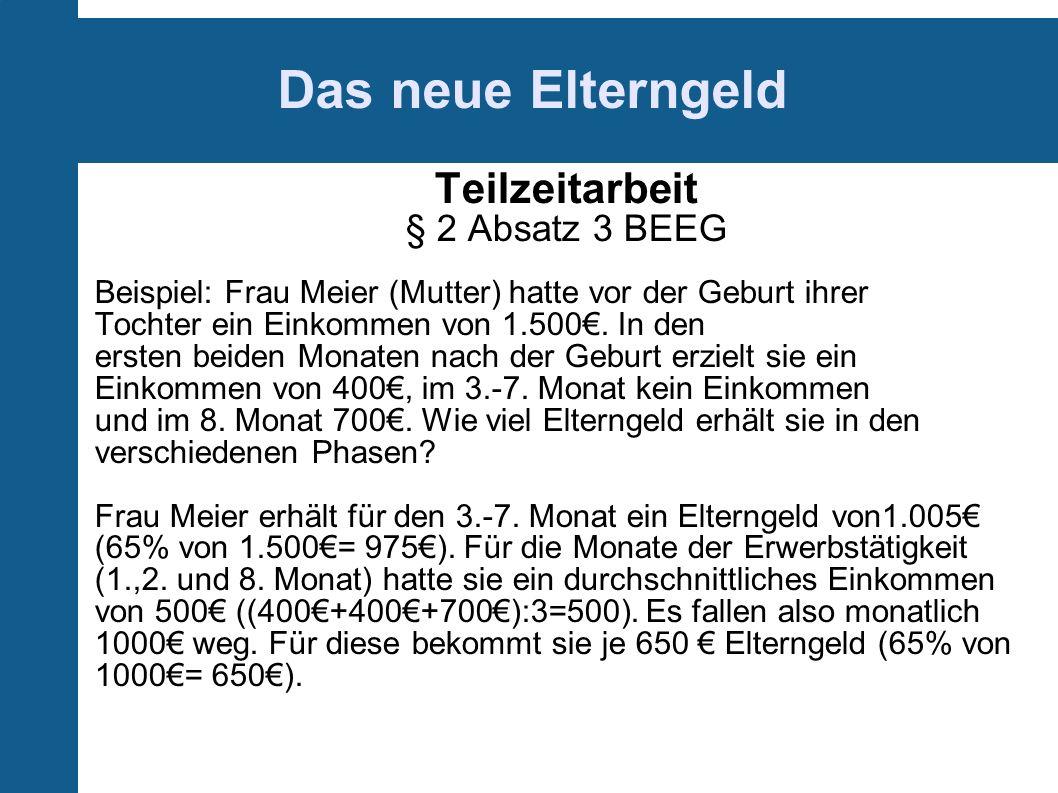 Das neue Elterngeld Teilzeitarbeit § 2 Absatz 3 BEEG Beispiel: Frau Meier (Mutter) hatte vor der Geburt ihrer Tochter ein Einkommen von 1.500.