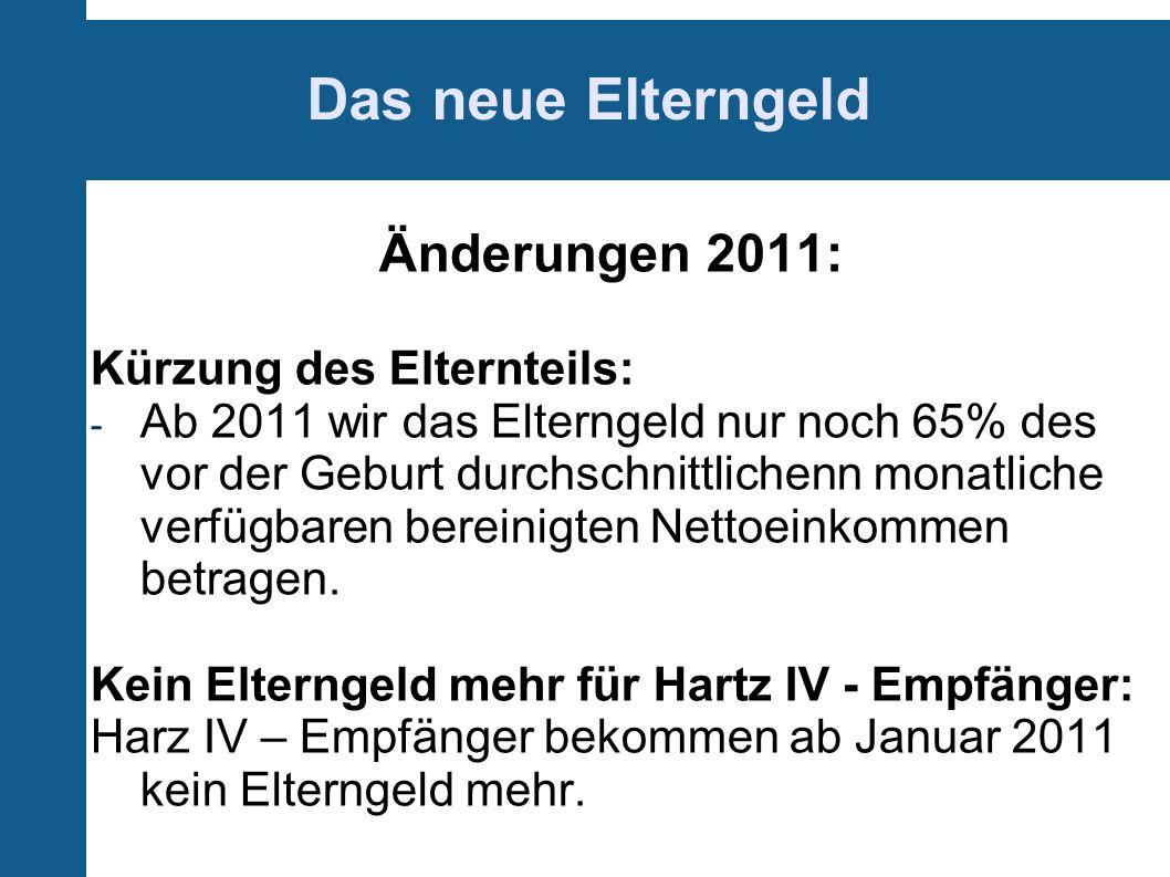 Das neue Elterngeld Änderungen 2011: Kürzung des Elternteils: - Ab 2011 wir das Elterngeld nur noch 65% des vor der Geburt durchschnittlichenn monatliche verfügbaren bereinigten Nettoeinkommen betragen.