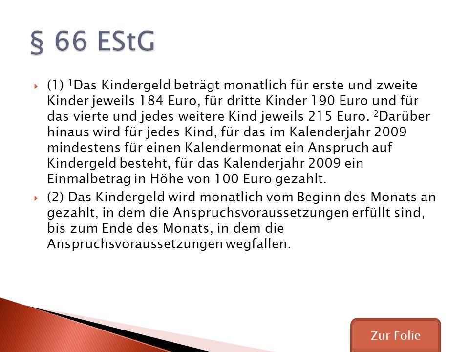 (1) 1 Das Kindergeld beträgt monatlich für erste und zweite Kinder jeweils 184 Euro, für dritte Kinder 190 Euro und für das vierte und jedes weitere Kind jeweils 215 Euro.