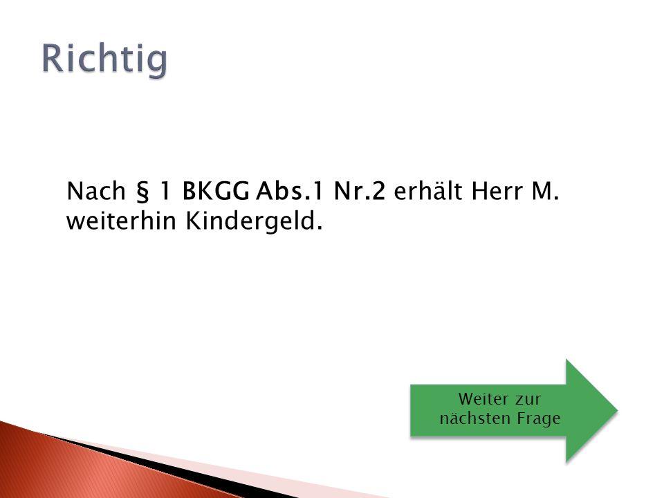 Nach § 1 BKGG Abs.1 Nr.2 erhält Herr M.weiterhin Kindergeld.