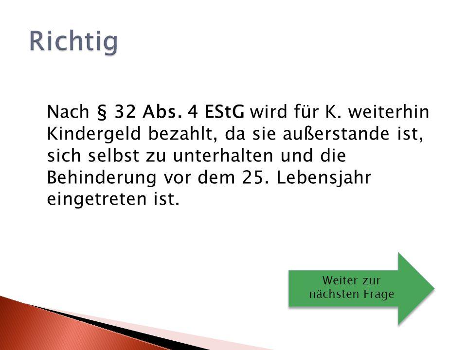 Nach § 32 Abs.4 EStG wird für K.