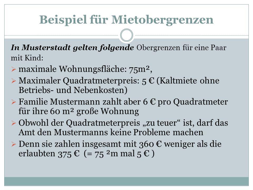 Beispiel für Mietobergrenzen In Musterstadt gelten folgende Obergrenzen für eine Paar mit Kind: maximale Wohnungsfläche: 75m², Maximaler Quadratmeterp