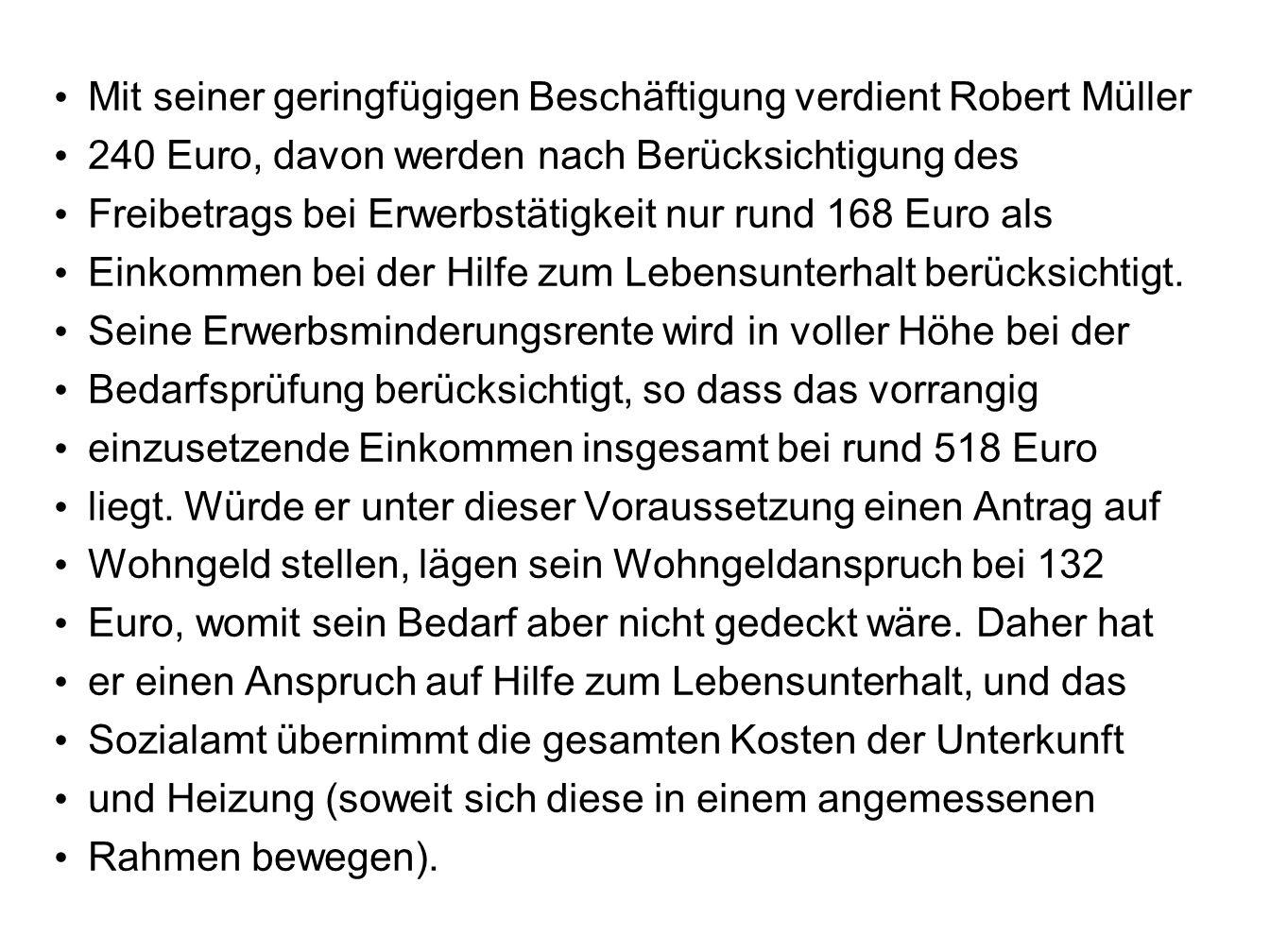 Mit seiner geringfügigen Beschäftigung verdient Robert Müller 240 Euro, davon werden nach Berücksichtigung des Freibetrags bei Erwerbstätigkeit nur ru