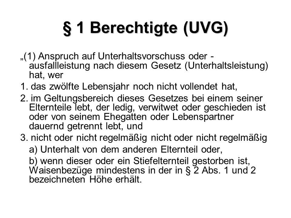 § 1 Berechtigte (UVG) (1) Anspruch auf Unterhaltsvorschuss oder - ausfallleistung nach diesem Gesetz (Unterhaltsleistung) hat, wer 1. das zwölfte Lebe