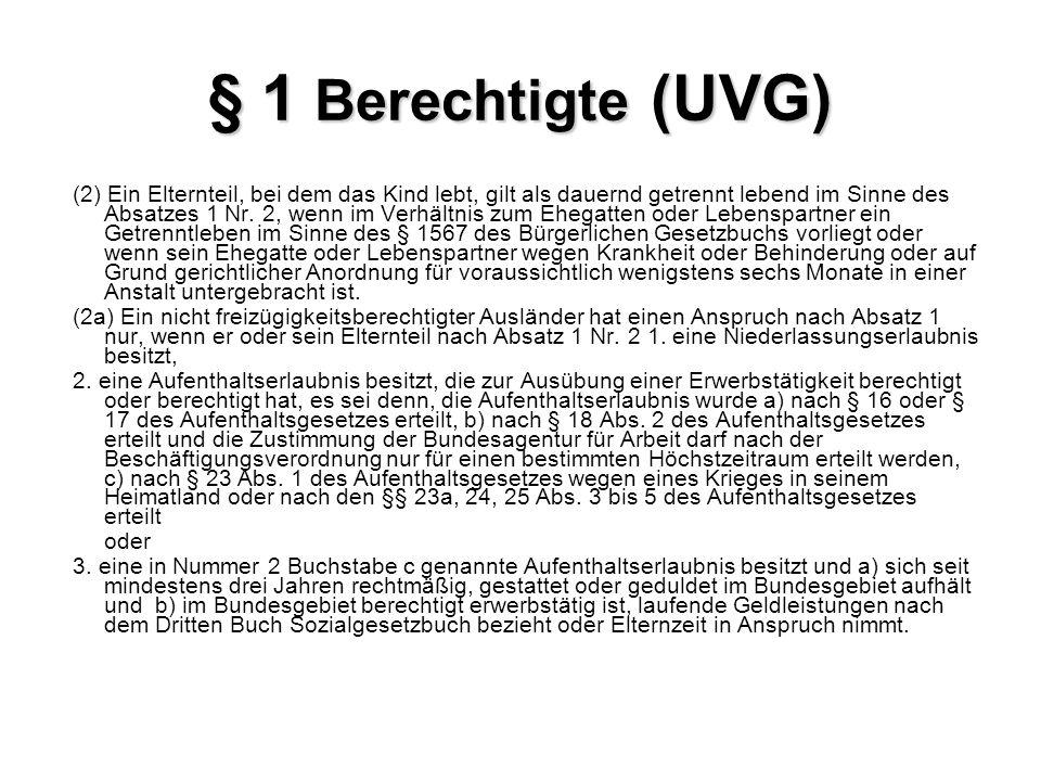 § 1 Berechtigte (UVG) (2) Ein Elternteil, bei dem das Kind lebt, gilt als dauernd getrennt lebend im Sinne des Absatzes 1 Nr. 2, wenn im Verhältnis zu