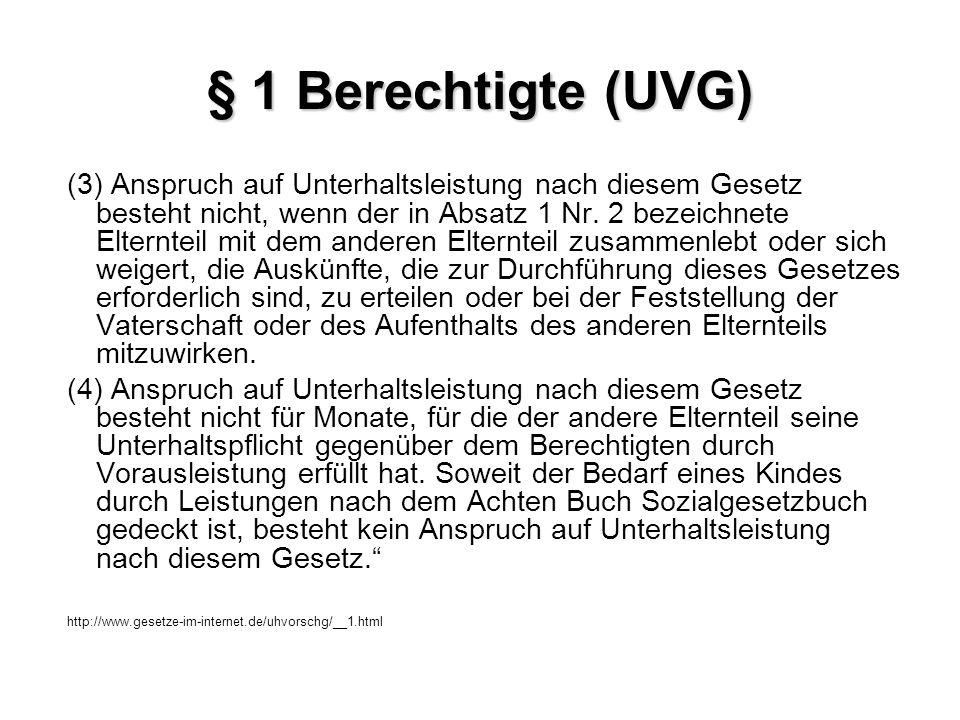 § 1 Berechtigte (UVG) (3) Anspruch auf Unterhaltsleistung nach diesem Gesetz besteht nicht, wenn der in Absatz 1 Nr. 2 bezeichnete Elternteil mit dem