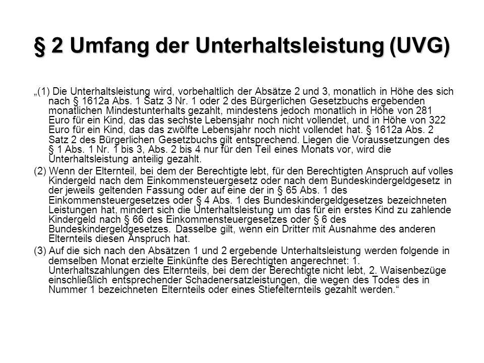 § 2 Umfang der Unterhaltsleistung (UVG) (1) Die Unterhaltsleistung wird, vorbehaltlich der Absätze 2 und 3, monatlich in Höhe des sich nach § 1612a Abs.