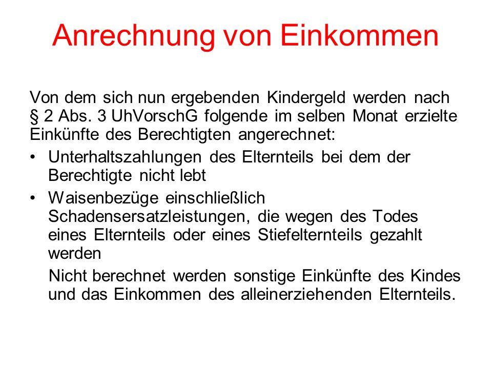 Anrechnung von Einkommen Von dem sich nun ergebenden Kindergeld werden nach § 2 Abs. 3 UhVorschG folgende im selben Monat erzielte Einkünfte des Berec