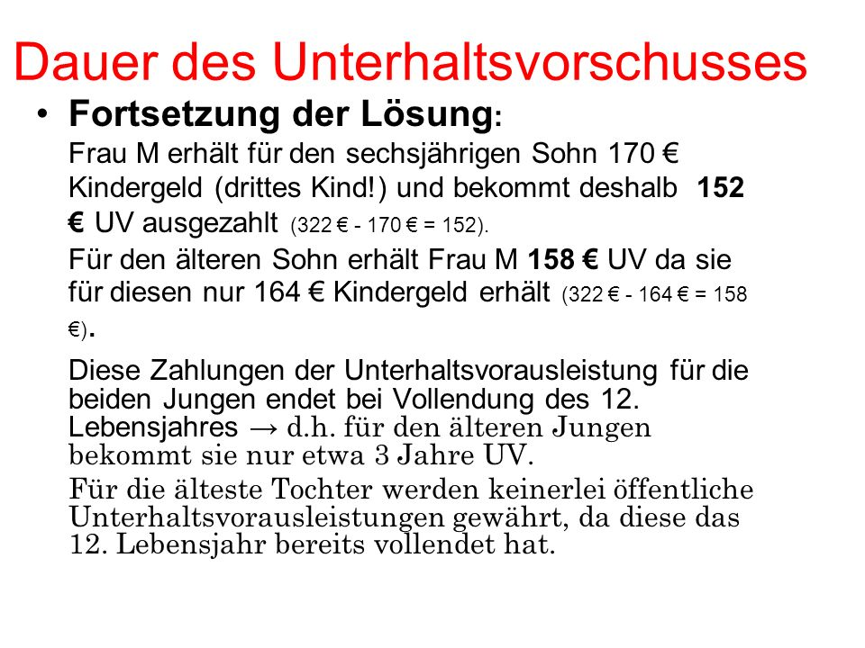 Fortsetzung der Lösung : Frau M erhält für den sechsjährigen Sohn 170 Kindergeld (drittes Kind!) und bekommt deshalb 152 UV ausgezahlt (322 - 170 = 152).