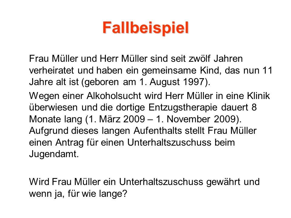 Fallbeispiel Frau Müller und Herr Müller sind seit zwölf Jahren verheiratet und haben ein gemeinsame Kind, das nun 11 Jahre alt ist (geboren am 1. Aug