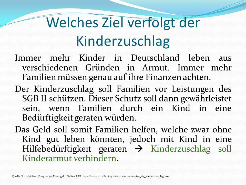 Welches Ziel verfolgt der Kinderzuschlag Immer mehr Kinder in Deutschland leben aus verschiedenen Gründen in Armut. Immer mehr Familien müssen genau a