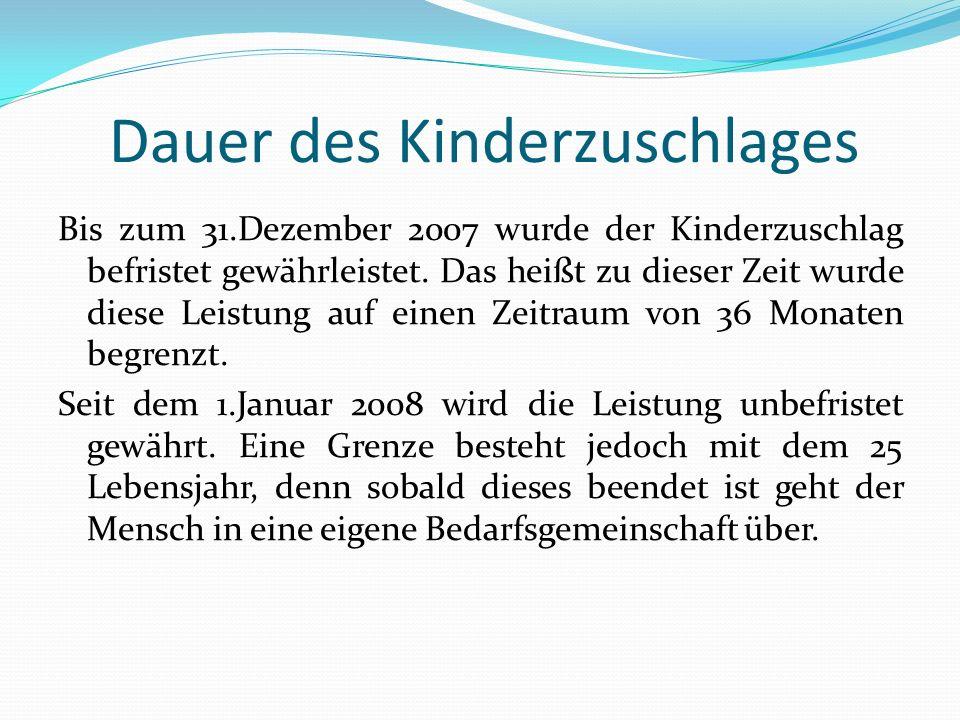 Dauer des Kinderzuschlages Bis zum 31.Dezember 2007 wurde der Kinderzuschlag befristet gewährleistet. Das heißt zu dieser Zeit wurde diese Leistung au
