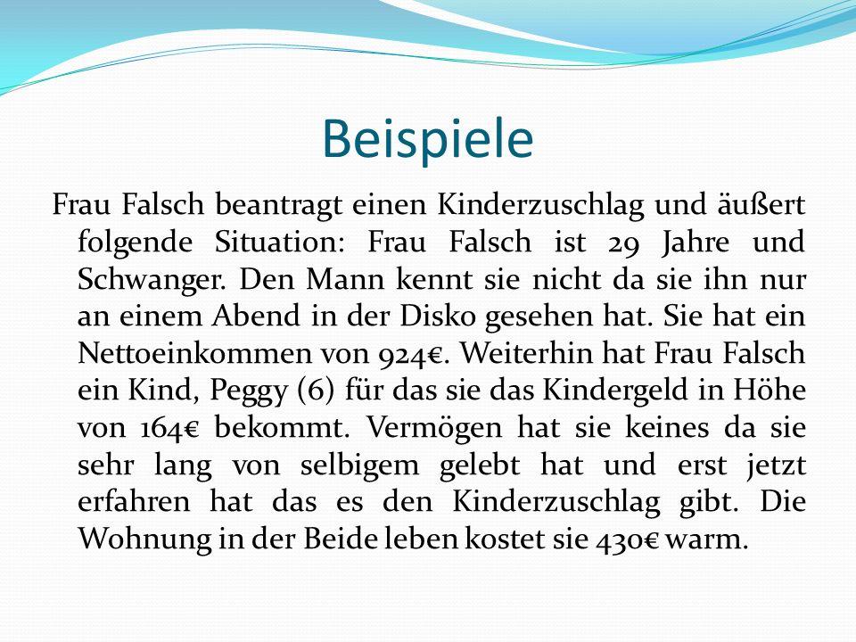 Beispiele Frau Falsch beantragt einen Kinderzuschlag und äußert folgende Situation: Frau Falsch ist 29 Jahre und Schwanger. Den Mann kennt sie nicht d