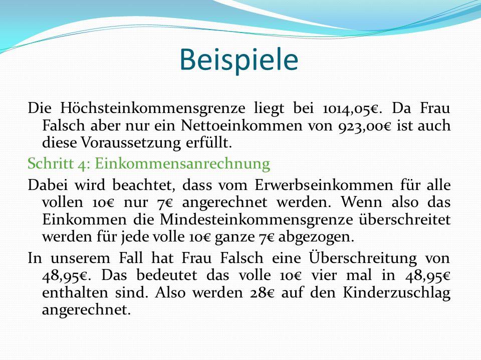 Beispiele Die Höchsteinkommensgrenze liegt bei 1014,05. Da Frau Falsch aber nur ein Nettoeinkommen von 923,00 ist auch diese Voraussetzung erfüllt. Sc