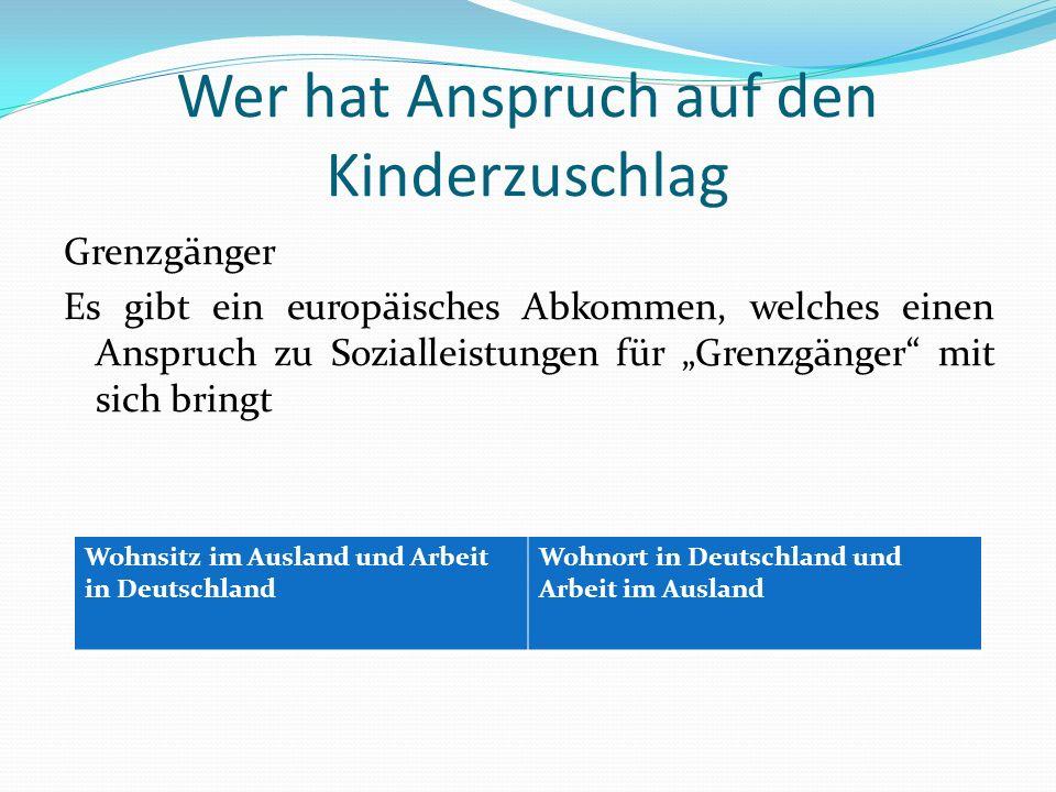 Wer hat Anspruch auf den Kinderzuschlag Grenzgänger Es gibt ein europäisches Abkommen, welches einen Anspruch zu Sozialleistungen für Grenzgänger mit
