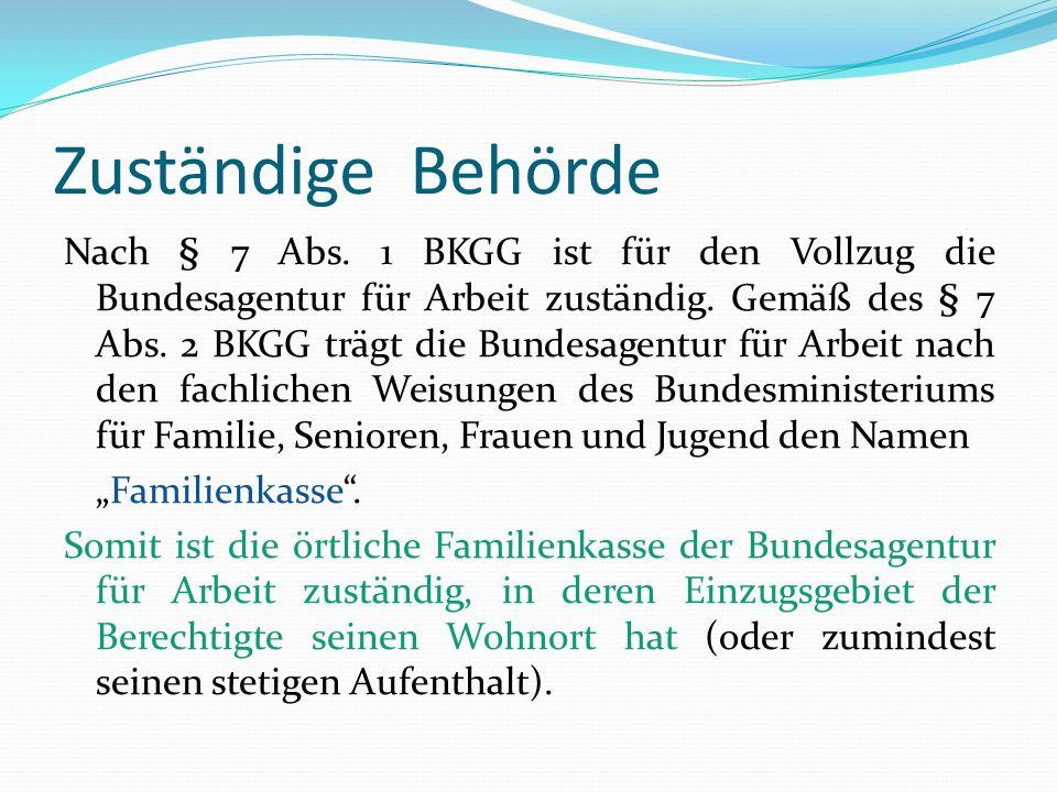 Zuständige Behörde Nach § 7 Abs. 1 BKGG ist für den Vollzug die Bundesagentur für Arbeit zuständig. Gemäß des § 7 Abs. 2 BKGG trägt die Bundesagentur