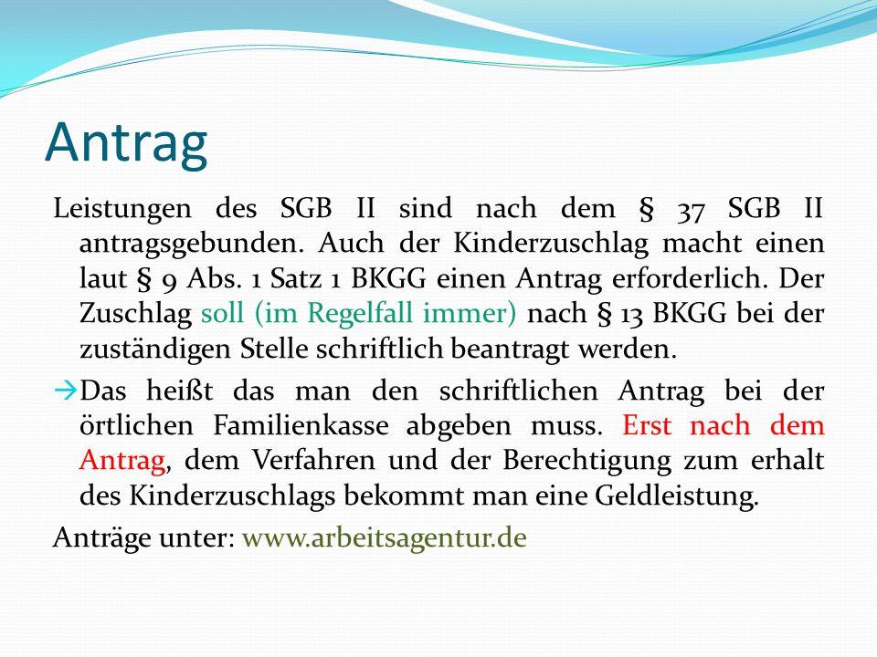 Antrag Leistungen des SGB II sind nach dem § 37 SGB II antragsgebunden. Auch der Kinderzuschlag macht einen laut § 9 Abs. 1 Satz 1 BKGG einen Antrag e