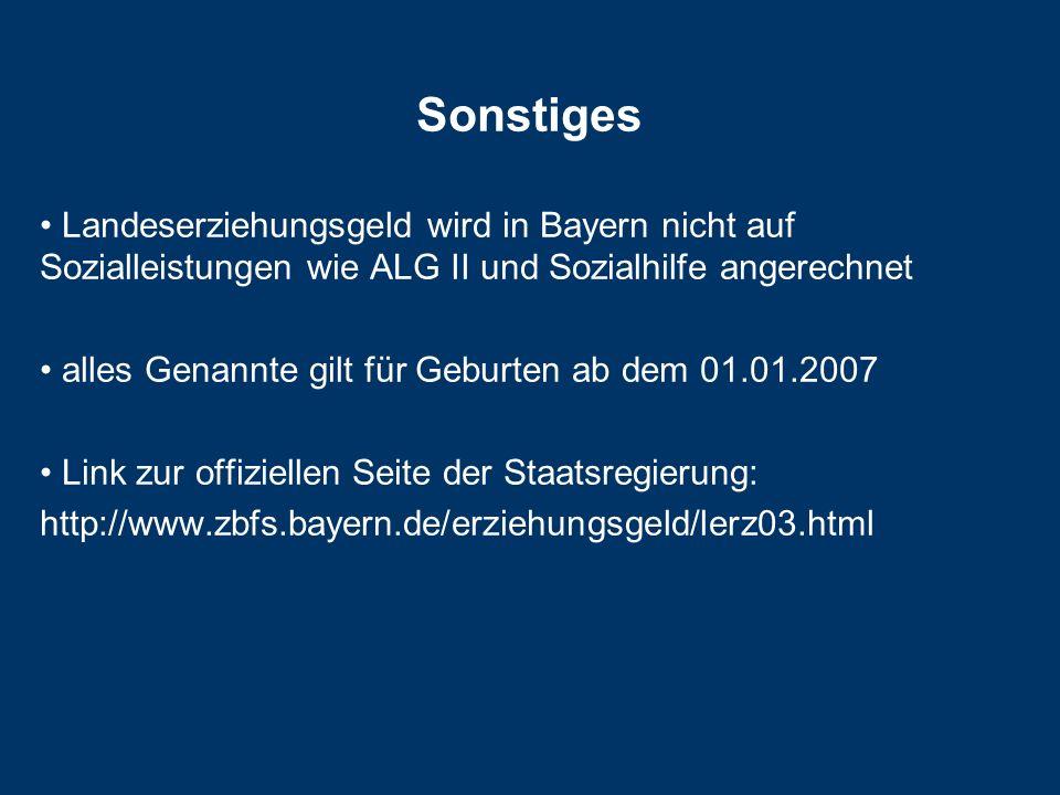 Sonstiges Landeserziehungsgeld wird in Bayern nicht auf Sozialleistungen wie ALG II und Sozialhilfe angerechnet alles Genannte gilt für Geburten ab dem 01.01.2007 Link zur offiziellen Seite der Staatsregierung: http://www.zbfs.bayern.de/erziehungsgeld/lerz03.html