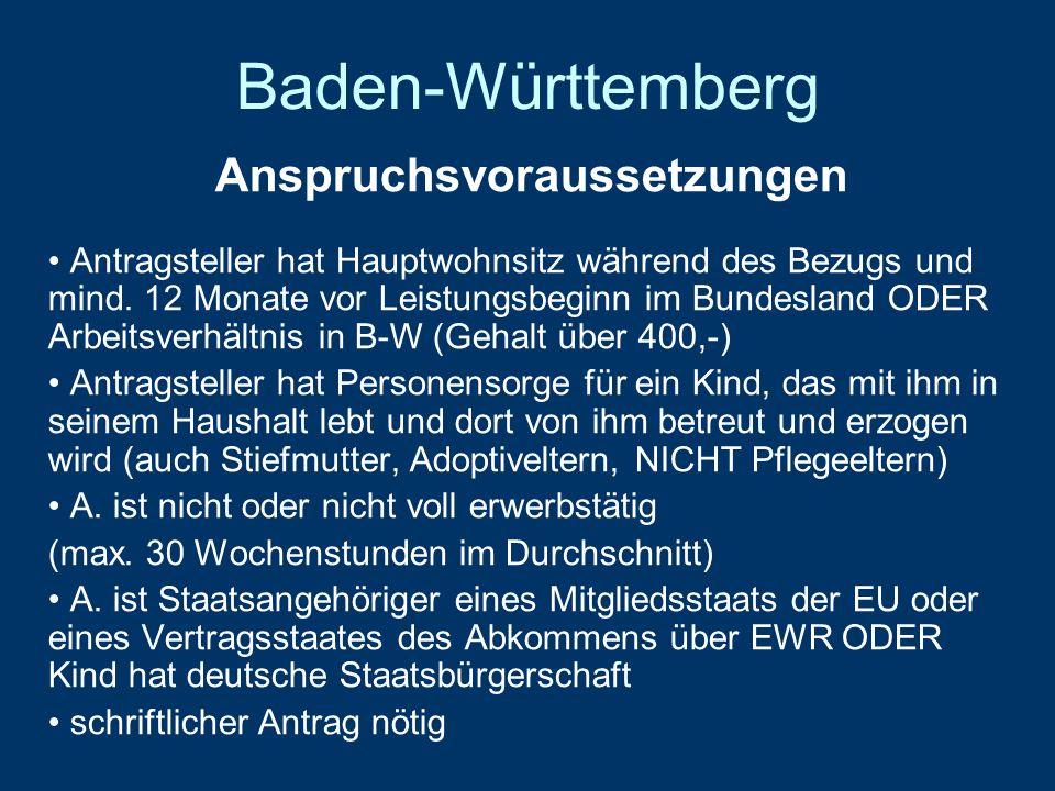 Baden-Württemberg Anspruchsvoraussetzungen Antragsteller hat Hauptwohnsitz während des Bezugs und mind. 12 Monate vor Leistungsbeginn im Bundesland OD