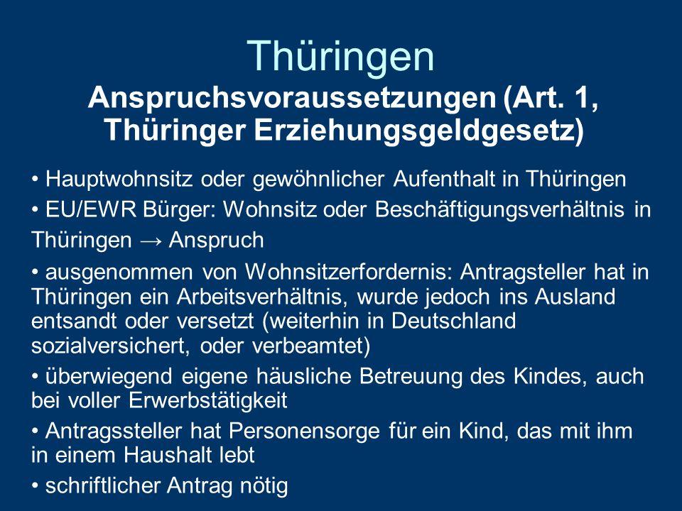 Thüringen Anspruchsvoraussetzungen (Art. 1, Thüringer Erziehungsgeldgesetz) Hauptwohnsitz oder gewöhnlicher Aufenthalt in Thüringen EU/EWR Bürger: Woh