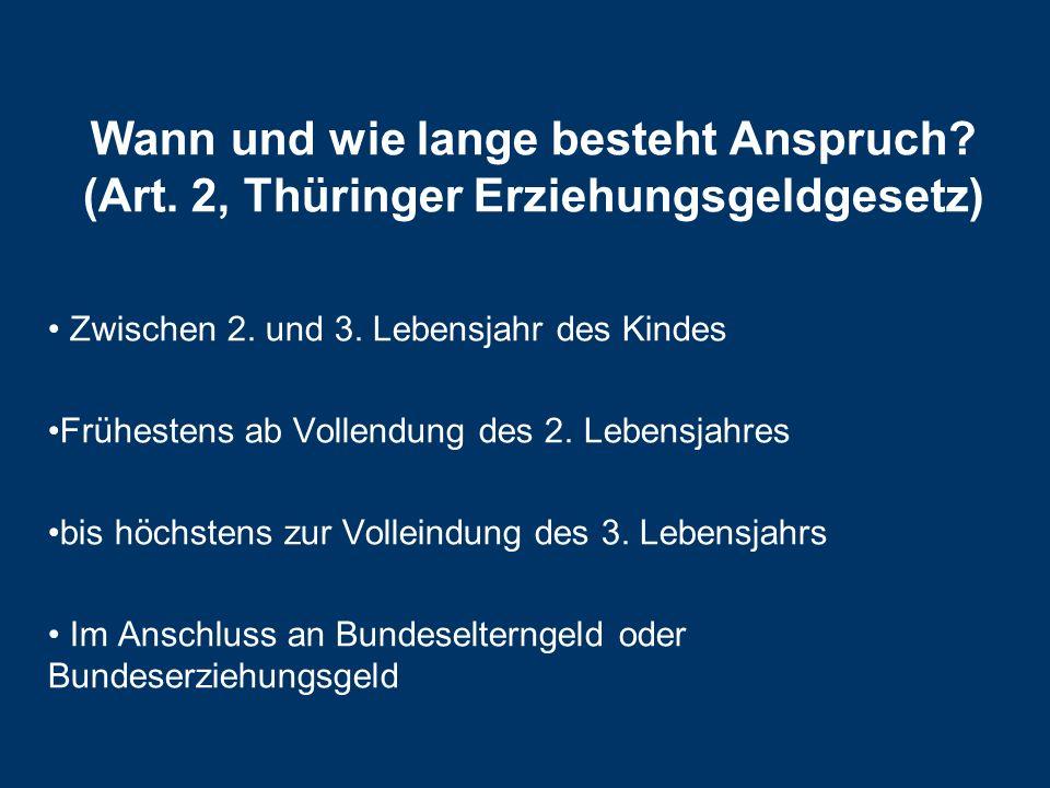 Wann und wie lange besteht Anspruch.(Art. 2, Thüringer Erziehungsgeldgesetz) Zwischen 2.