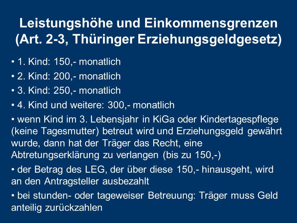 Leistungshöhe und Einkommensgrenzen (Art. 2-3, Thüringer Erziehungsgeldgesetz) 1. Kind: 150,- monatlich 2. Kind: 200,- monatlich 3. Kind: 250,- monatl