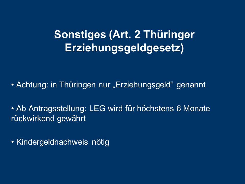 Sonstiges (Art. 2 Thüringer Erziehungsgeldgesetz) Achtung: in Thüringen nur Erziehungsgeld genannt Ab Antragsstellung: LEG wird für höchstens 6 Monate