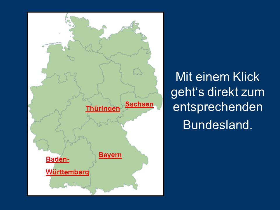 Mit einem Klick gehts direkt zum entsprechenden Bundesland. Bayern Baden- Württemberg Sachsen Thüringen
