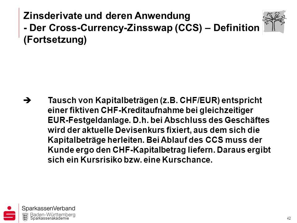 Sparkassenakademie 41 Zinsderivate und deren Anwendung - Der Cross-Currency-Zinsswap (CCS) - Definition Ein Cross-Currency-Zinsswap ist ein Tausch von Zinszahlungen (z.B.