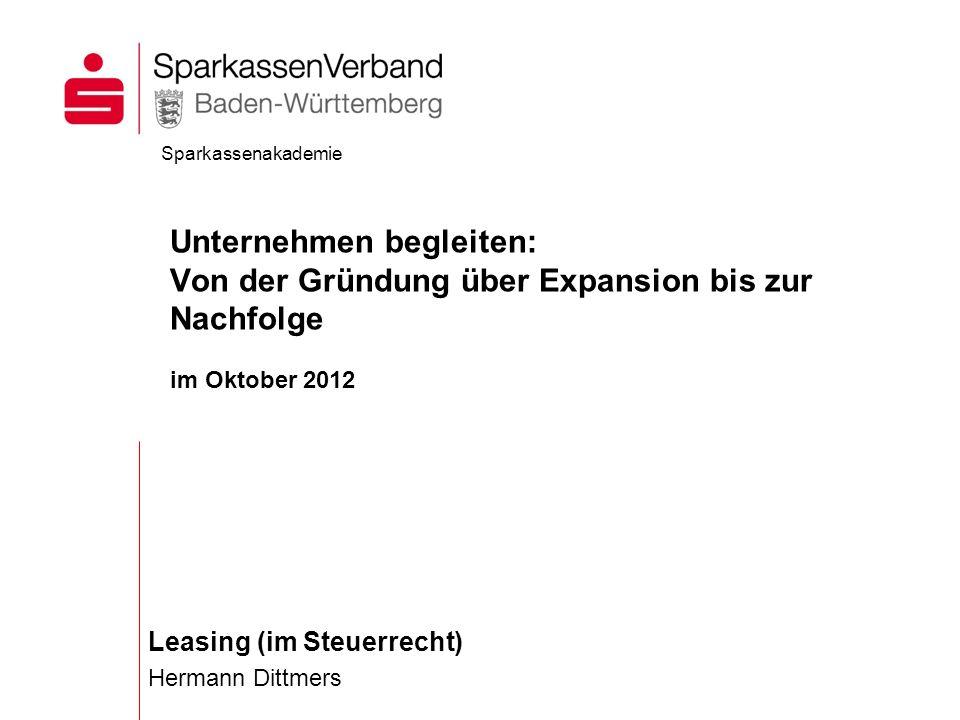 Leasing (im Steuerrecht) Hermann Dittmers Sparkassenakademie Unternehmen begleiten: Von der Gründung über Expansion bis zur Nachfolge im Oktober 2012