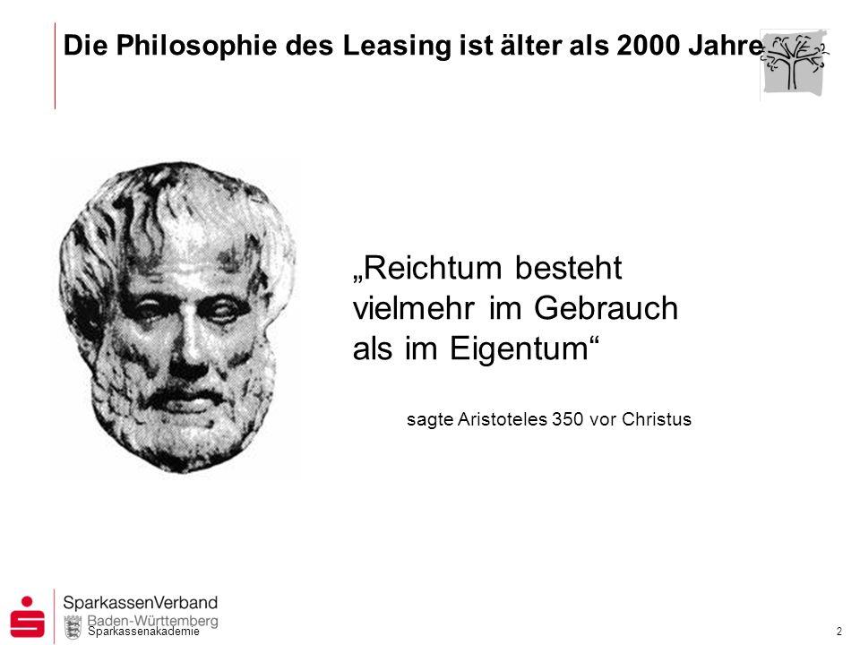 Sparkassenakademie 2 Die Philosophie des Leasing ist älter als 2000 Jahre Reichtum besteht vielmehr im Gebrauch als im Eigentum sagte Aristoteles 350