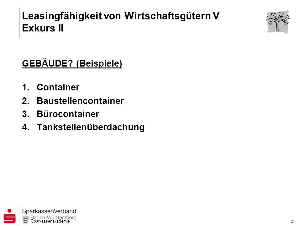 Sparkassenakademie 24 GEBÄUDE? (Beispiele) 1.Container 2.Baustellencontainer 3.Bürocontainer 4.Tankstellenüberdachung Leasingfähigkeit von Wirtschafts