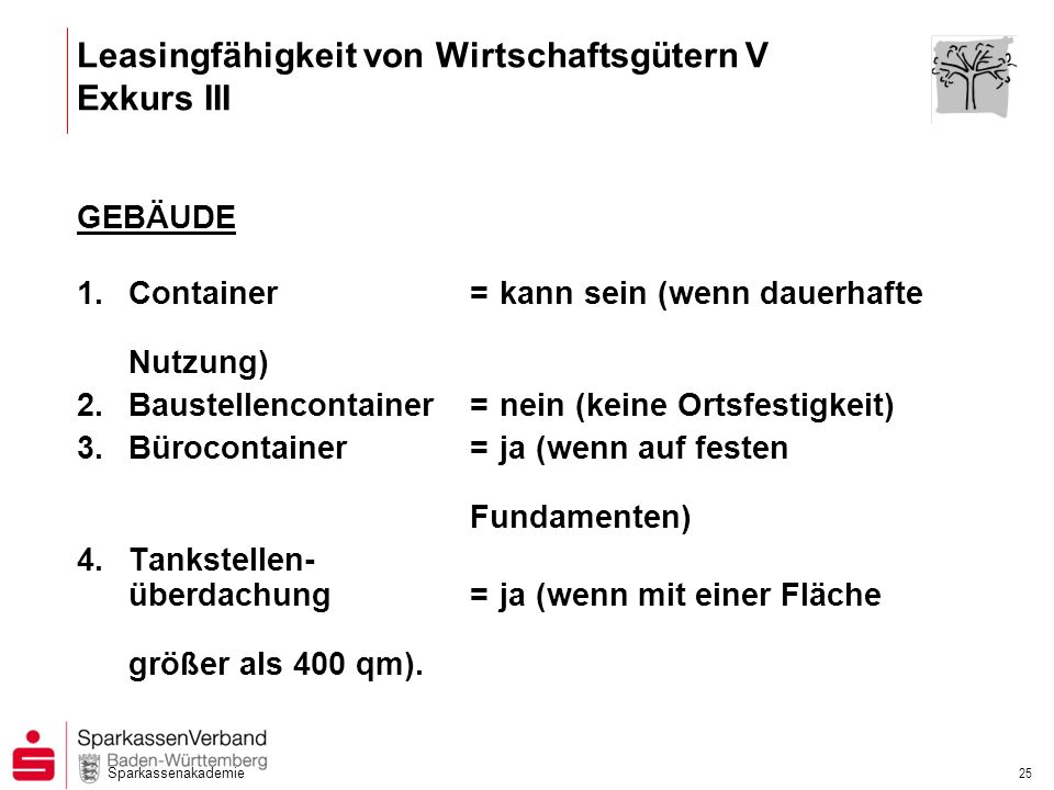 Sparkassenakademie 25 GEBÄUDE 1.Container =kann sein (wenn dauerhafte Nutzung) 2.Baustellencontainer = nein (keine Ortsfestigkeit) 3.Bürocontainer = j