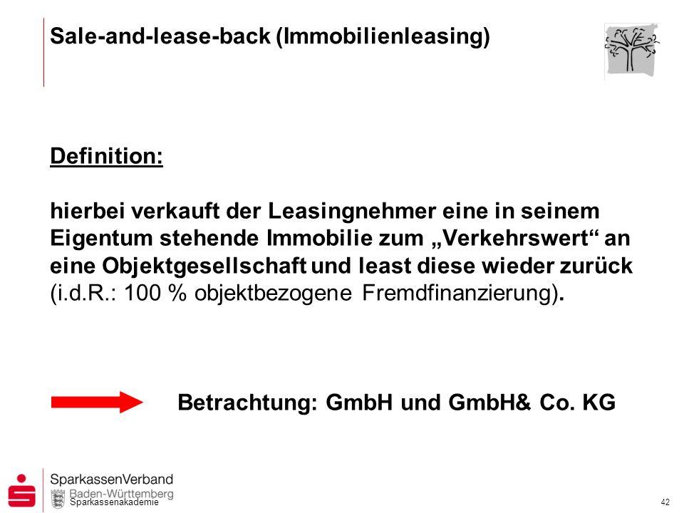 Sparkassenakademie 42 Definition: hierbei verkauft der Leasingnehmer eine in seinem Eigentum stehende Immobilie zum Verkehrswert an eine Objektgesells
