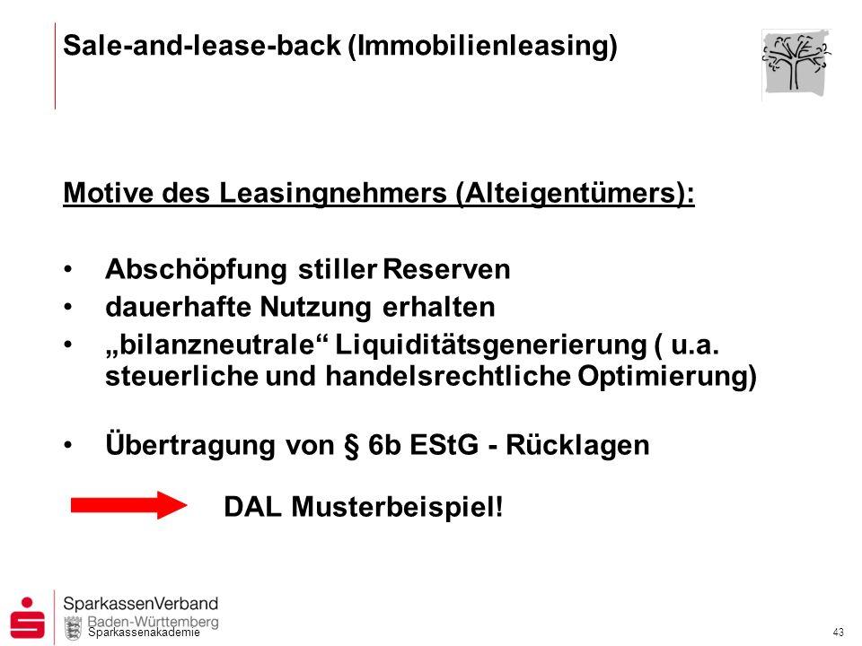Sparkassenakademie 43 Motive des Leasingnehmers (Alteigentümers): Abschöpfung stiller Reserven dauerhafte Nutzung erhalten bilanzneutrale Liquiditätsg