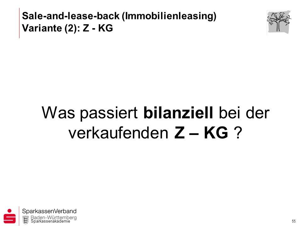 Sparkassenakademie 55 Was passiert bilanziell bei der verkaufenden Z – KG ? Sale-and-lease-back (Immobilienleasing) Variante (2): Z - KG