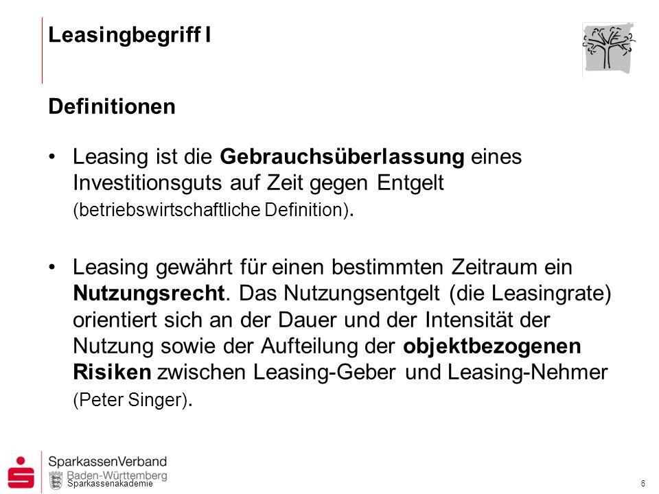 Sparkassenakademie 6 Leasingbegriff I Definitionen Leasing ist die Gebrauchsüberlassung eines Investitionsguts auf Zeit gegen Entgelt (betriebswirtsch