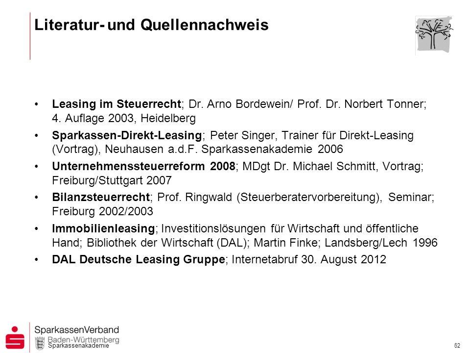 Sparkassenakademie 62 Literatur- und Quellennachweis Leasing im Steuerrecht; Dr. Arno Bordewein/ Prof. Dr. Norbert Tonner; 4. Auflage 2003, Heidelberg