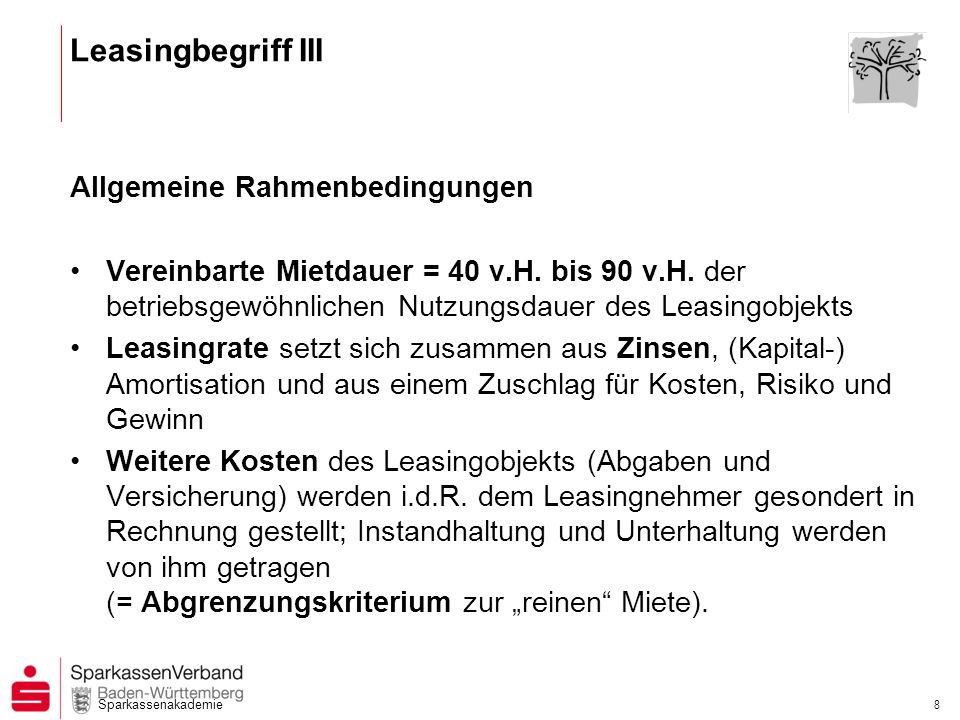 Sparkassenakademie 8 Leasingbegriff III Allgemeine Rahmenbedingungen Vereinbarte Mietdauer = 40 v.H. bis 90 v.H. der betriebsgewöhnlichen Nutzungsdaue