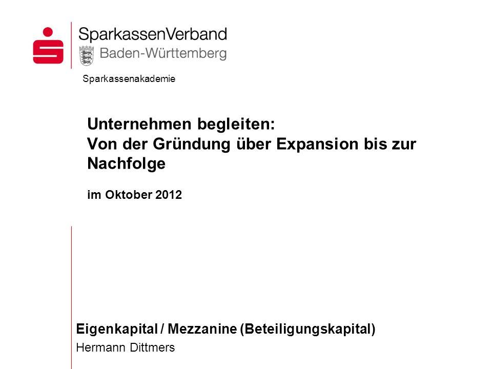 Eigenkapital / Mezzanine (Beteiligungskapital) Hermann Dittmers Sparkassenakademie Unternehmen begleiten: Von der Gründung über Expansion bis zur Nach