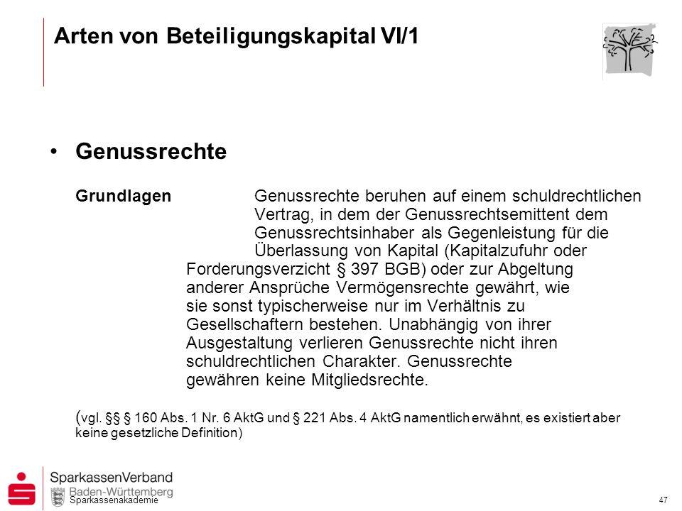 Sparkassenakademie 47 Genussrechte GrundlagenGenussrechte beruhen auf einem schuldrechtlichen Vertrag, in dem der Genussrechtsemittent dem Genussrecht