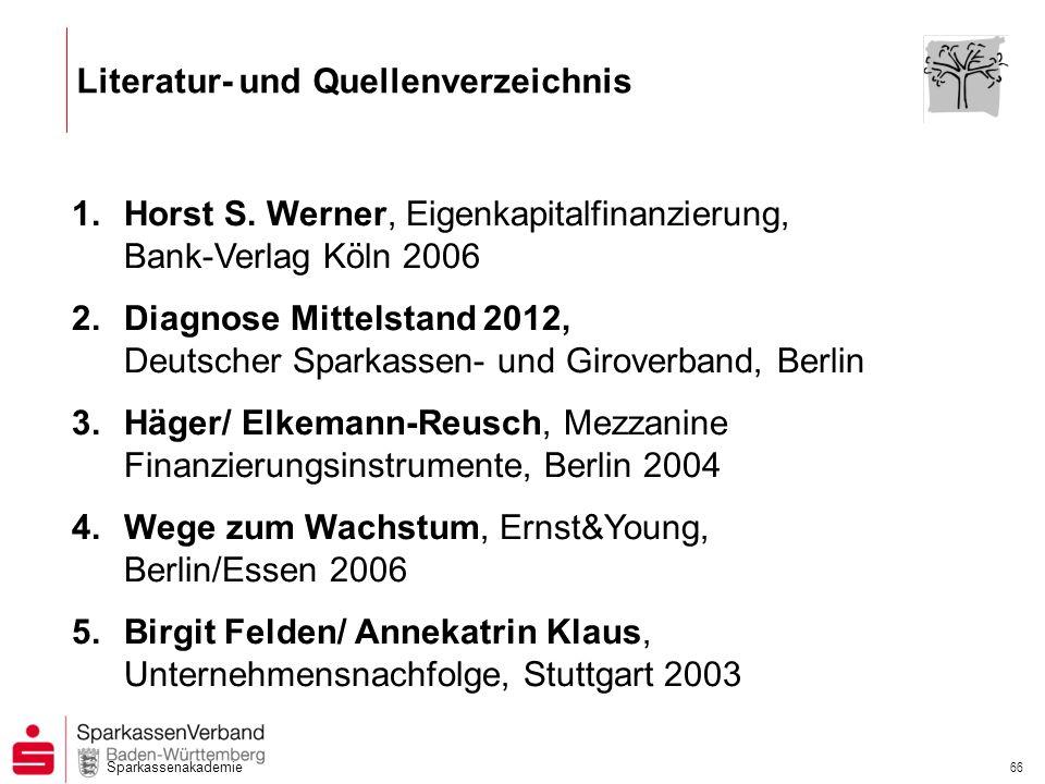 Sparkassenakademie 66 Literatur- und Quellenverzeichnis 1.Horst S. Werner, Eigenkapitalfinanzierung, Bank-Verlag Köln 2006 2.Diagnose Mittelstand 2012