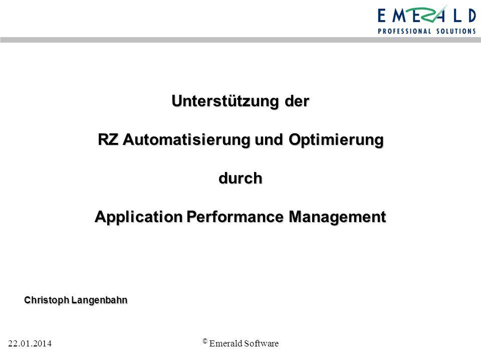 22.01.2014 © Emerald Software Christoph Langenbahn Unterstützung der RZ Automatisierung und Optimierung durch Application Performance Management
