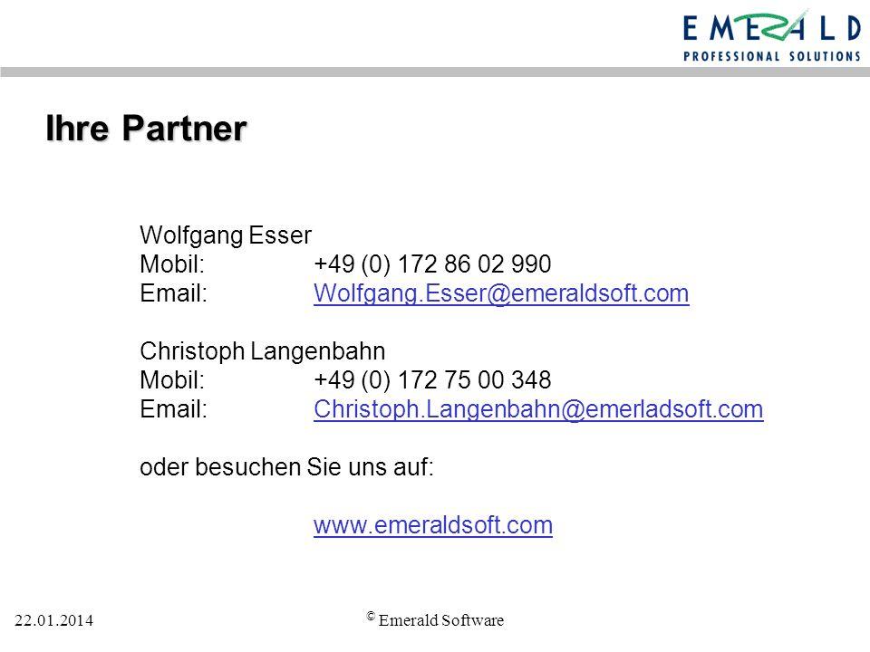 22.01.2014 © Emerald Software Ihre Partner Wolfgang Esser Mobil:+49 (0) 172 86 02 990 Email:Wolfgang.Esser@emeraldsoft.com Christoph Langenbahn Mobil:+49 (0) 172 75 00 348 Email:Christoph.Langenbahn@emerladsoft.com oder besuchen Sie uns auf: www.emeraldsoft.com
