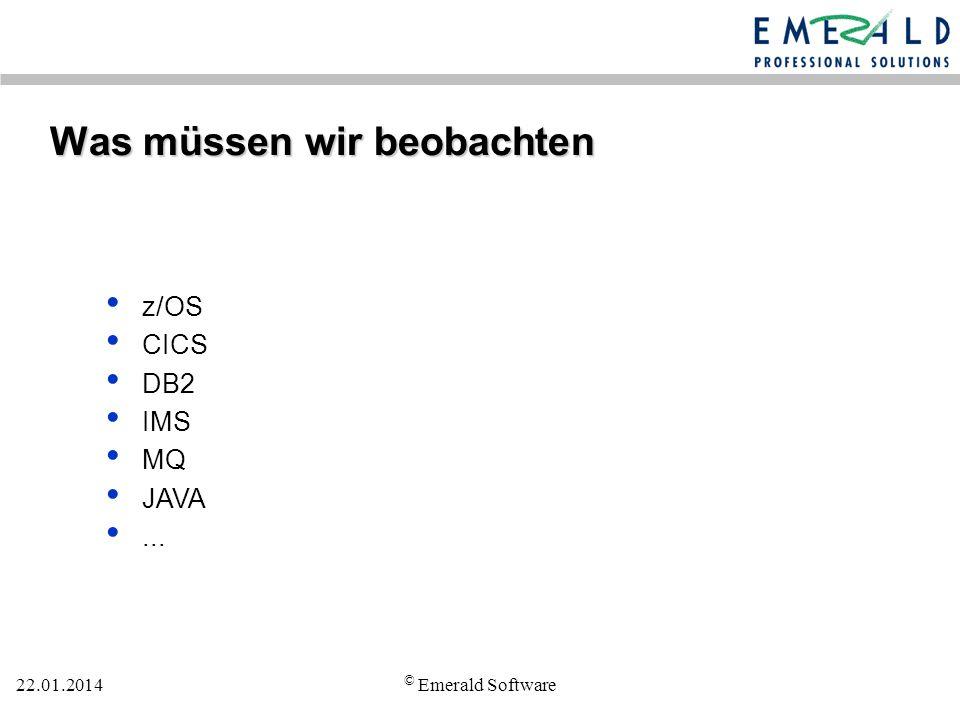 22.01.2014 © Emerald Software Was müssen wir beobachten z/OS CICS DB2 IMS MQ JAVA...