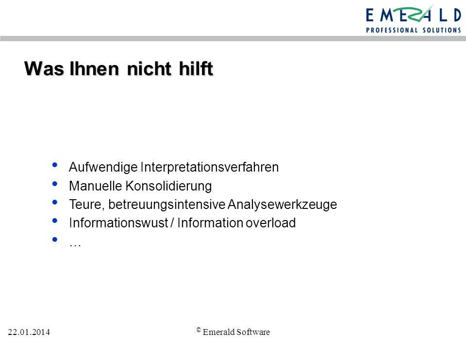 22.01.2014 © Emerald Software Was Ihnen hilft Automation Identifizierung der Ressourcenfresser Konsolidierung der relevanten Systeminformationen Historische Datenhaltung …