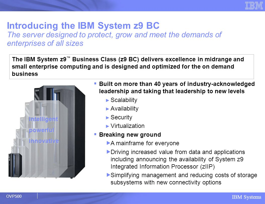 IBM Systems Built on more than 40 years of industry-acknowledged leadership and taking that leadership to new levels Scalability Availability Security