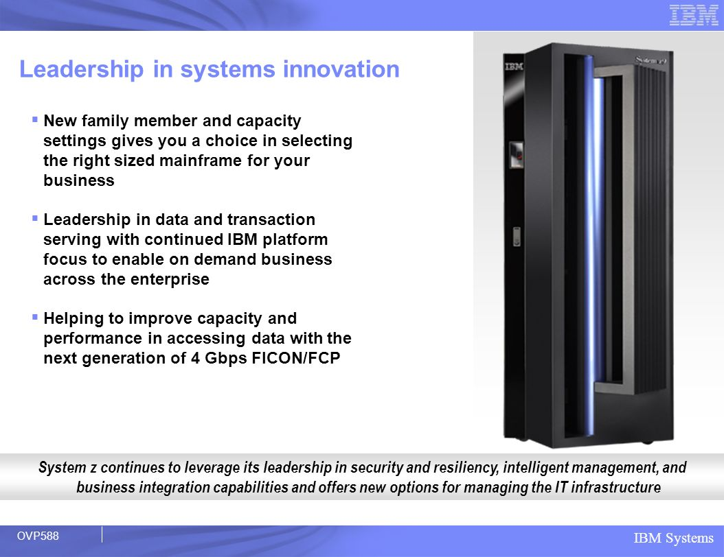 IBM Systems Leadership in systems innovation System z continues to leverage its leadership in security and resiliency, intelligent management, and bus