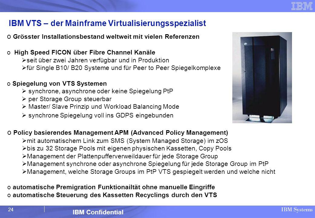 24 IBM Confidential IBM VTS – der Mainframe Virtualisierungsspezialist o Grösster Installationsbestand weltweit mit vielen Referenzen o High Speed FIC