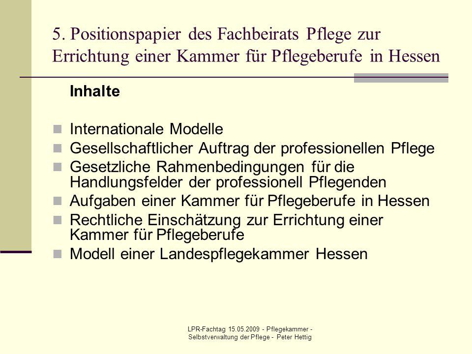 LPR-Fachtag 15.05.2009 - Pflegekammer - Selbstverwaltung der Pflege - Peter Hettig 5. Positionspapier des Fachbeirats Pflege zur Errichtung einer Kamm